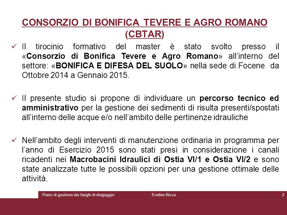 Piano di gestione dei fanghi di dragaggioEveline Ricca2 CONSORZIO DI BONIFICA TEVERE E AGRO ROMANO (CBTAR) Il tirocinio formativo del master è stato s