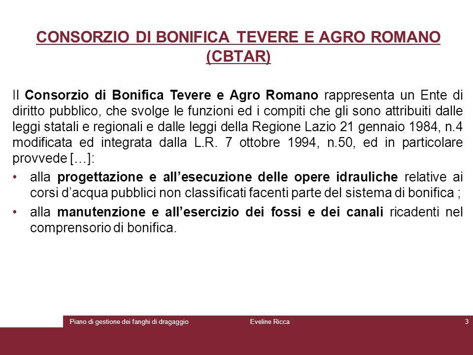 Piano di gestione dei fanghi di dragaggioEveline Ricca3 CONSORZIO DI BONIFICA TEVERE E AGRO ROMANO (CBTAR) Il Consorzio di Bonifica Tevere e Agro Roma