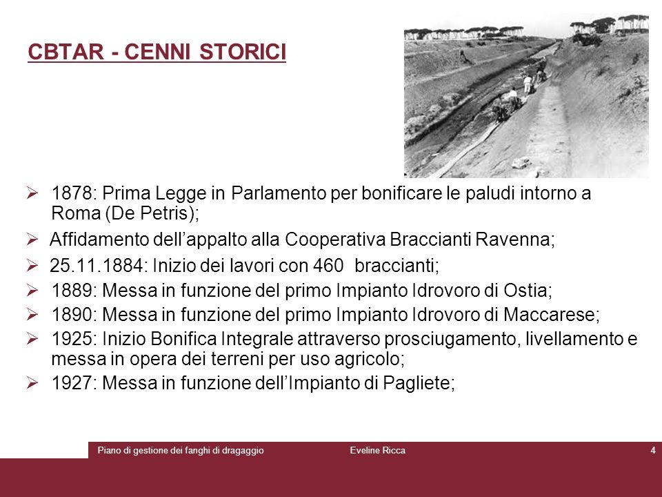 Piano di gestione dei fanghi di dragaggioEveline Ricca4 CBTAR - CENNI STORICI  1878: Prima Legge in Parlamento per bonificare le paludi intorno a Rom