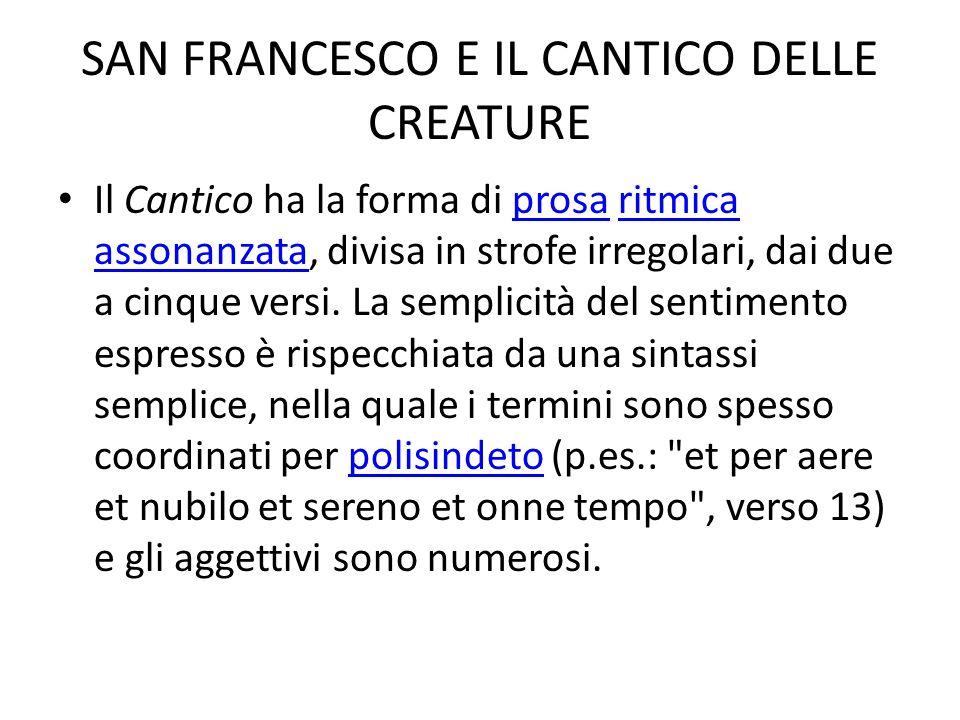 SAN FRANCESCO E IL CANTICO DELLE CREATURE Il Cantico ha la forma di prosa ritmica assonanzata, divisa in strofe irregolari, dai due a cinque versi.