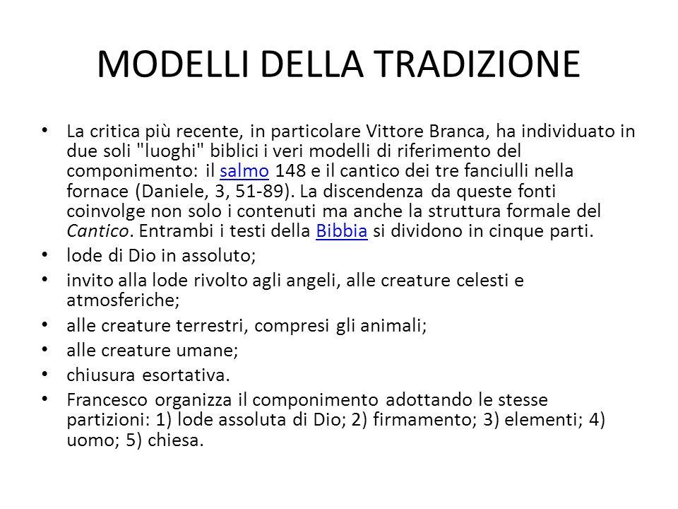 MODELLI DELLA TRADIZIONE La critica più recente, in particolare Vittore Branca, ha individuato in due soli luoghi biblici i veri modelli di riferimento del componimento: il salmo 148 e il cantico dei tre fanciulli nella fornace (Daniele, 3, 51-89).