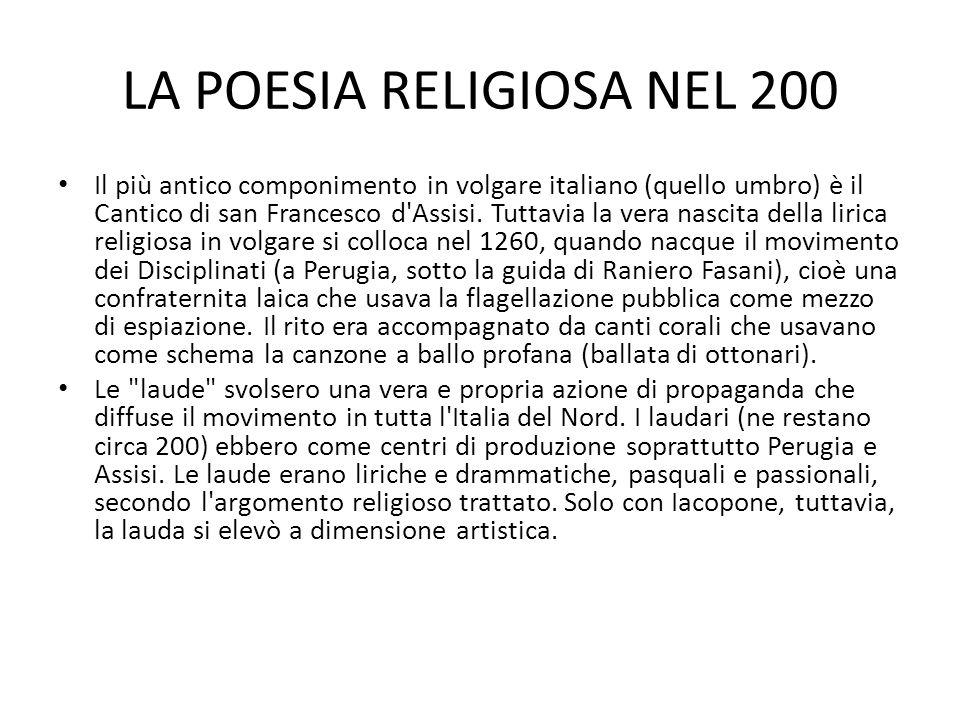 LA POESIA RELIGIOSA NEL 200 Il più antico componimento in volgare italiano (quello umbro) è il Cantico di san Francesco d Assisi.