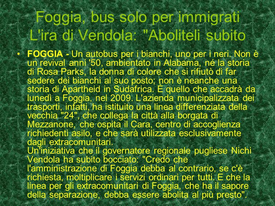 Foggia, bus solo per immigrati L ira di Vendola: Aboliteli subito FOGGIA - Un autobus per i bianchi, uno per i neri.