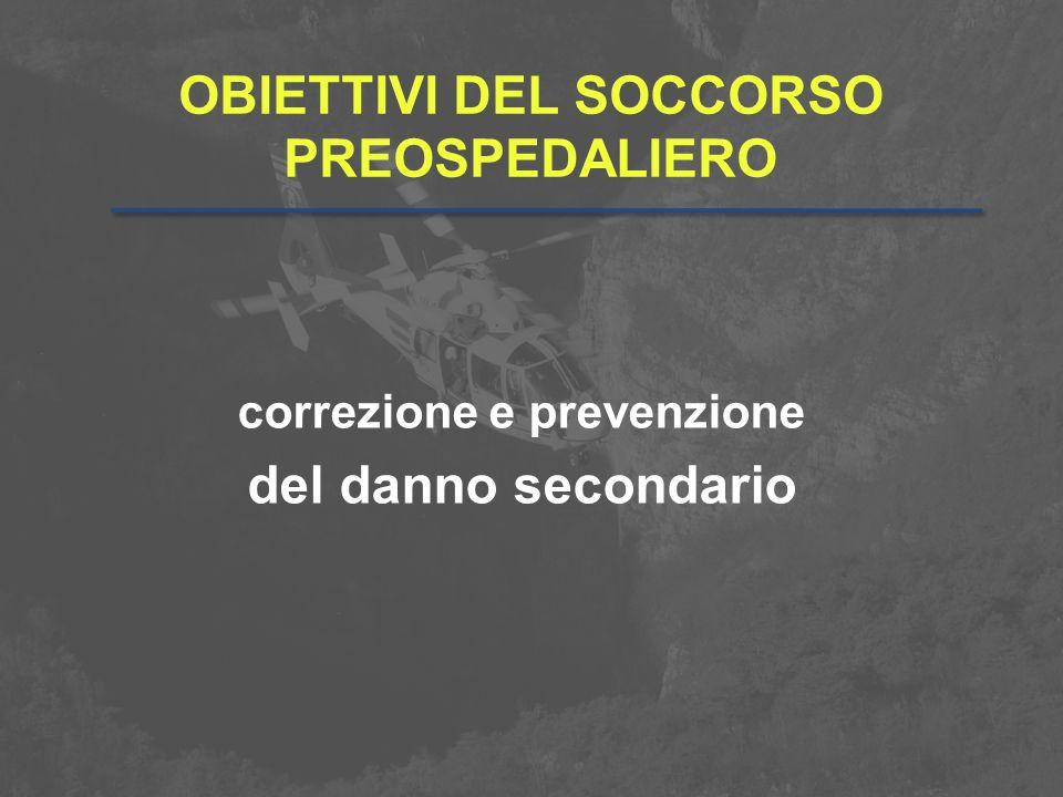 OBIETTIVI DEL SOCCORSO PREOSPEDALIERO correzione e prevenzione del danno secondario