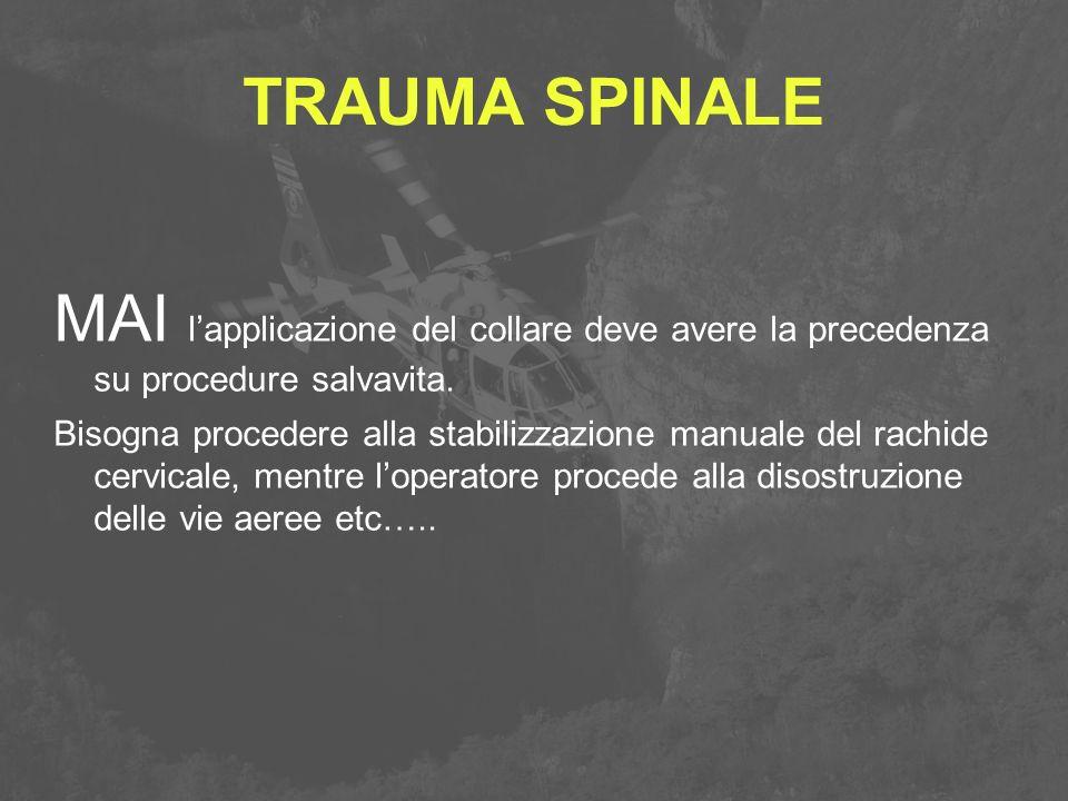 TRAUMA SPINALE MAI l'applicazione del collare deve avere la precedenza su procedure salvavita. Bisogna procedere alla stabilizzazione manuale del rach