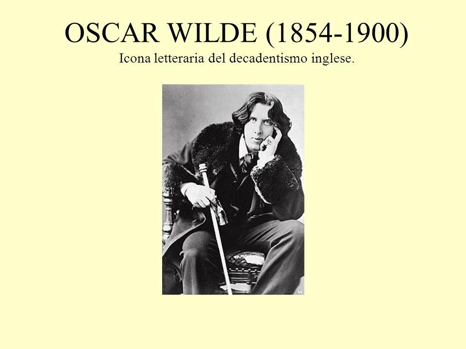 OSCAR WILDE (1854-1900) Icona letteraria del decadentismo inglese.