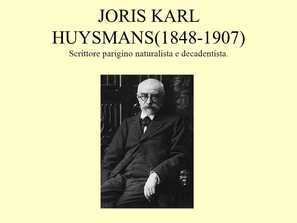 JORIS KARL HUYSMANS(1848-1907) Scrittore parigino naturalista e decadentista.