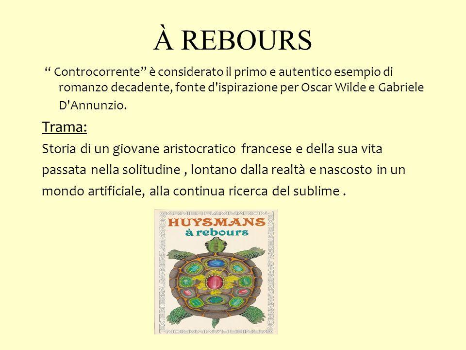 À REBOURS Controcorrente è considerato il primo e autentico esempio di romanzo decadente, fonte d ispirazione per Oscar Wilde e Gabriele D Annunzio.