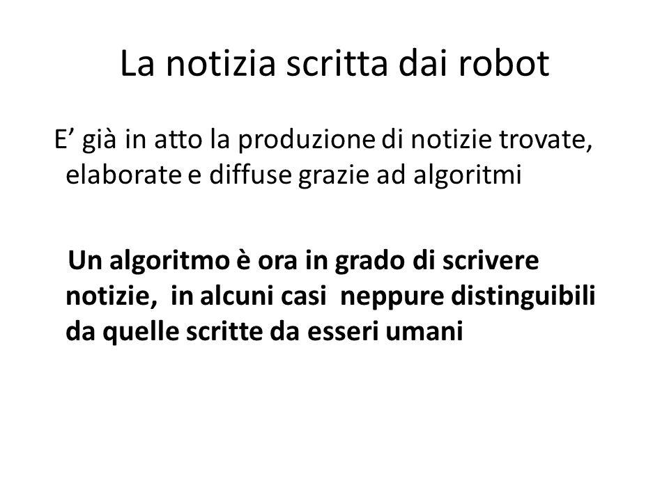 La notizia scritta dai robot E' già in atto la produzione di notizie trovate, elaborate e diffuse grazie ad algoritmi Un algoritmo è ora in grado di s