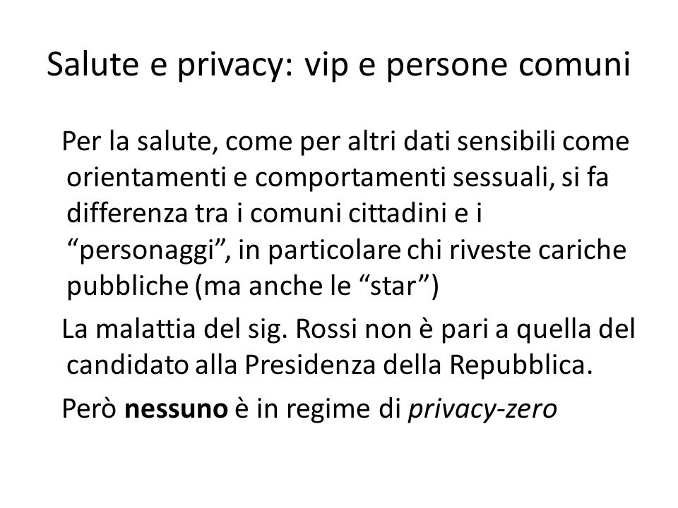 Salute e privacy: vip e persone comuni Per la salute, come per altri dati sensibili come orientamenti e comportamenti sessuali, si fa differenza tra i