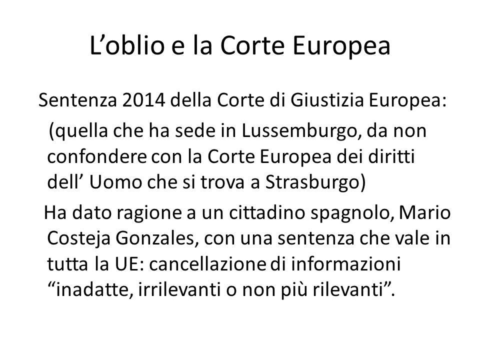 L'oblio e la Corte Europea Sentenza 2014 della Corte di Giustizia Europea: (quella che ha sede in Lussemburgo, da non confondere con la Corte Europea