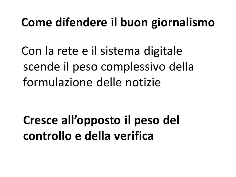 Come difendere il buon giornalismo Con la rete e il sistema digitale scende il peso complessivo della formulazione delle notizie Cresce all'opposto il peso del controllo e della verifica