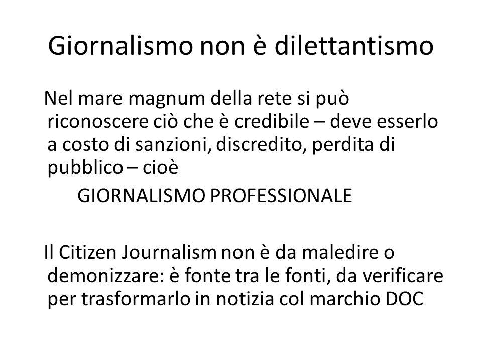 Giornalismo non è dilettantismo Nel mare magnum della rete si può riconoscere ciò che è credibile – deve esserlo a costo di sanzioni, discredito, perd
