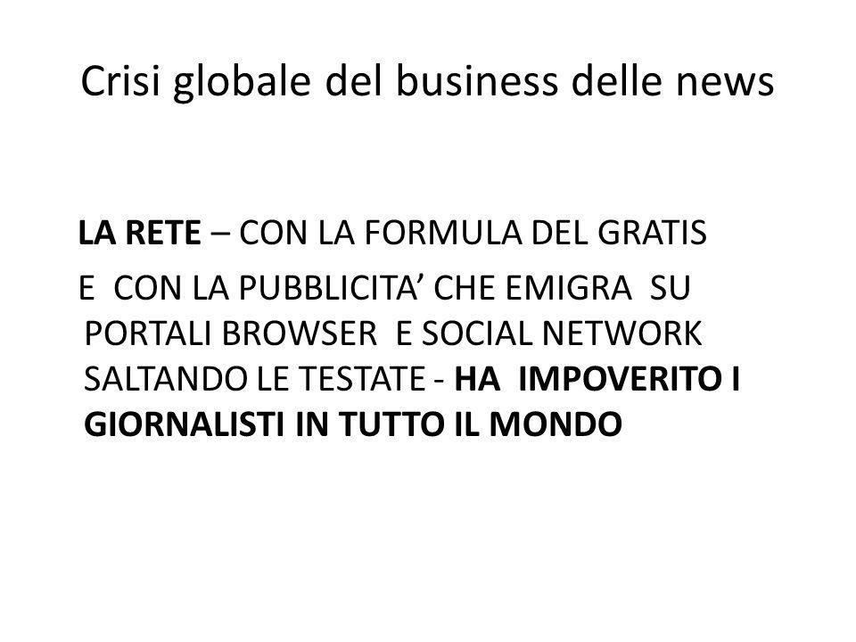 Crisi globale del business delle news LA RETE – CON LA FORMULA DEL GRATIS E CON LA PUBBLICITA' CHE EMIGRA SU PORTALI BROWSER E SOCIAL NETWORK SALTANDO