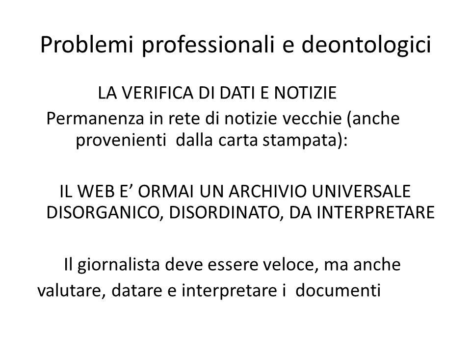 Problemi professionali e deontologici LA VERIFICA DI DATI E NOTIZIE Permanenza in rete di notizie vecchie (anche provenienti dalla carta stampata): IL