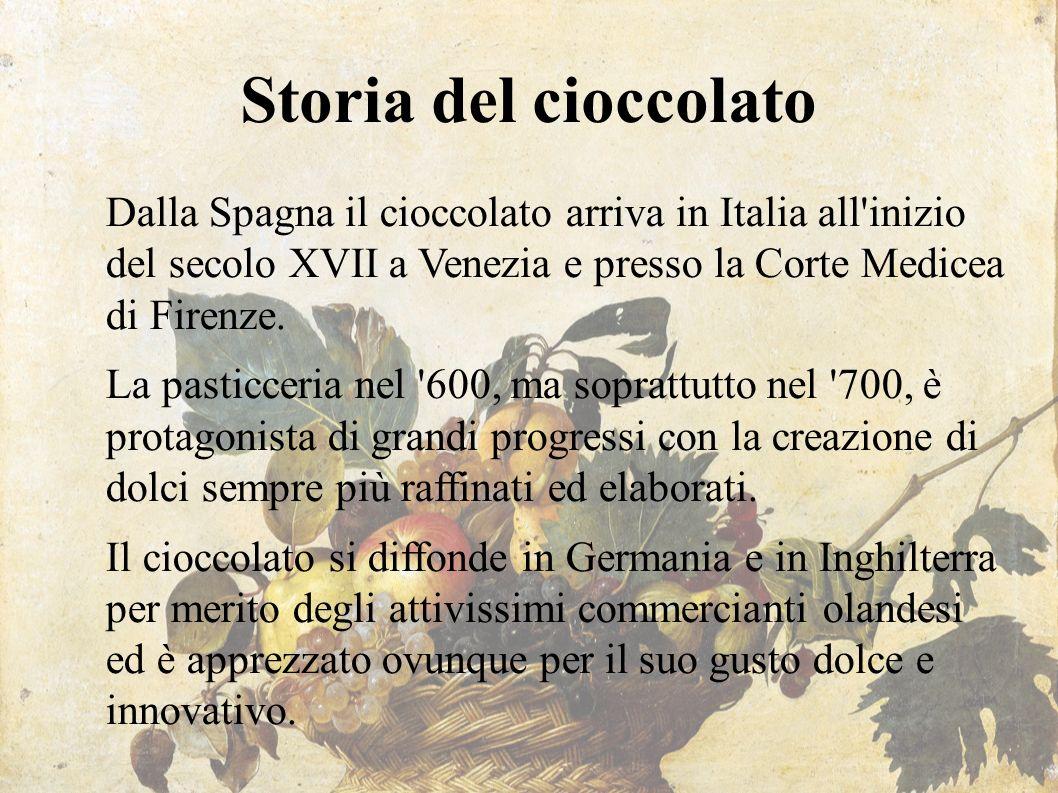 Storia del cioccolato Dalla Spagna il cioccolato arriva in Italia all'inizio del secolo XVII a Venezia e presso la Corte Medicea di Firenze. La pastic