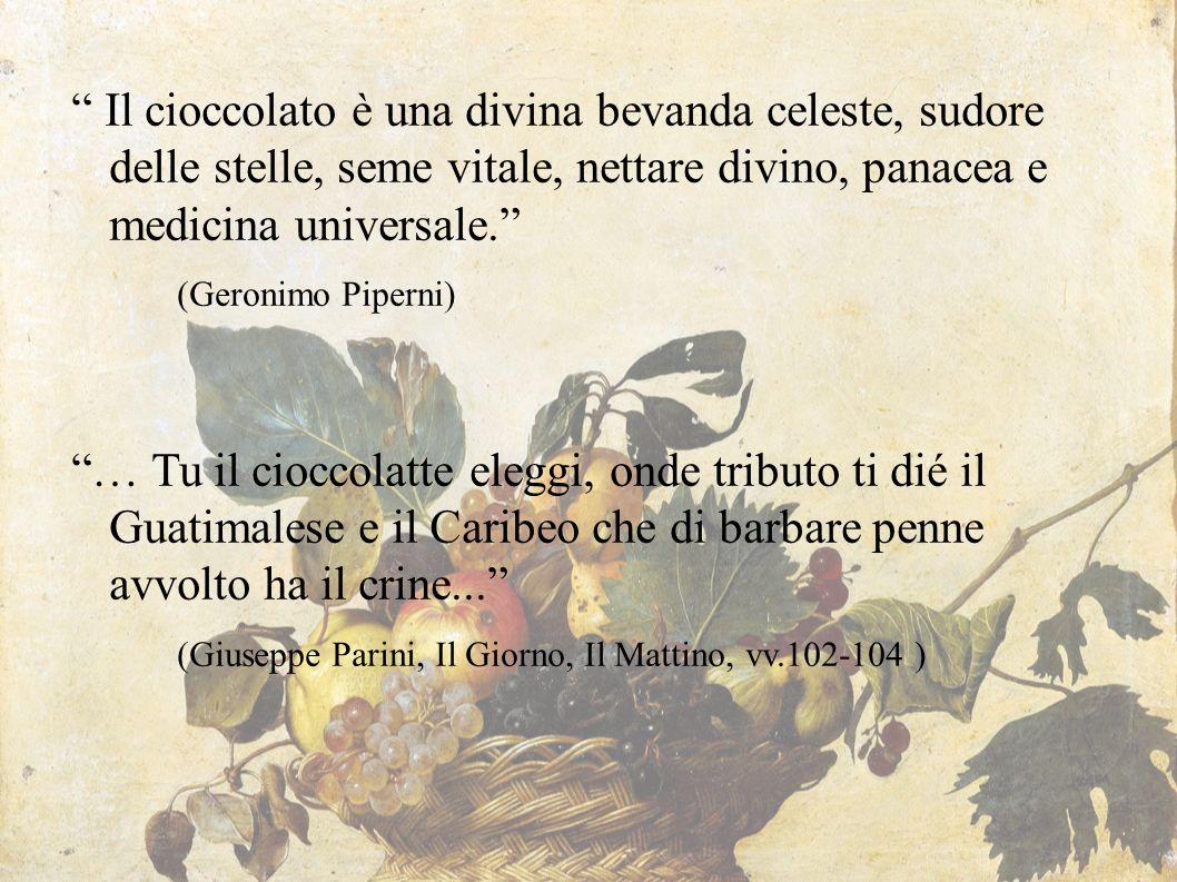 """"""" Il cioccolato è una divina bevanda celeste, sudore delle stelle, seme vitale, nettare divino, panacea e medicina universale."""" (Geronimo Piperni) """"…"""