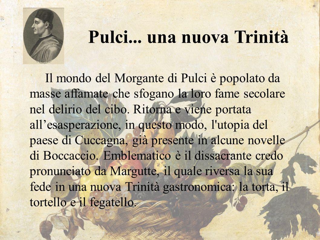 Pulci... una nuova Trinità Il mondo del Morgante di Pulci è popolato da masse affamate che sfogano la loro fame secolare nel delirio del cibo. Ritorna