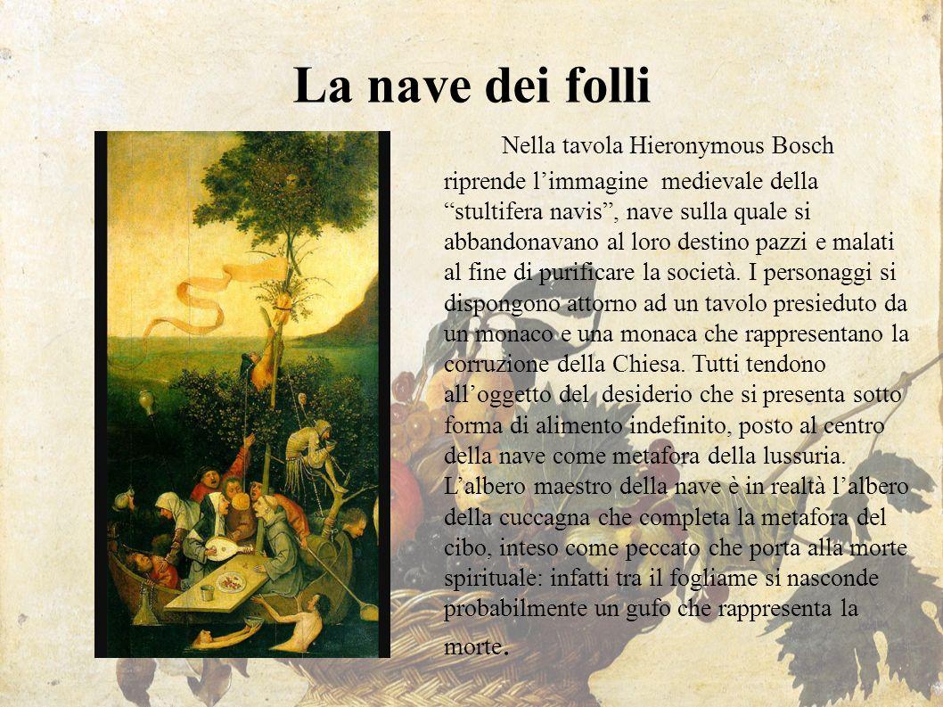 """La nave dei folli Nella tavola Hieronymous Bosch riprende l'immagine medievale della """"stultifera navis"""", nave sulla quale si abbandonavano al loro des"""