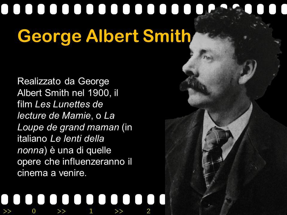 >>0 >>1 >> 2 >> 3 >> 4 >> George Albert Smith Realizzato da George Albert Smith nel 1900, il film Les Lunettes de lecture de Mamie, o La Loupe de gran