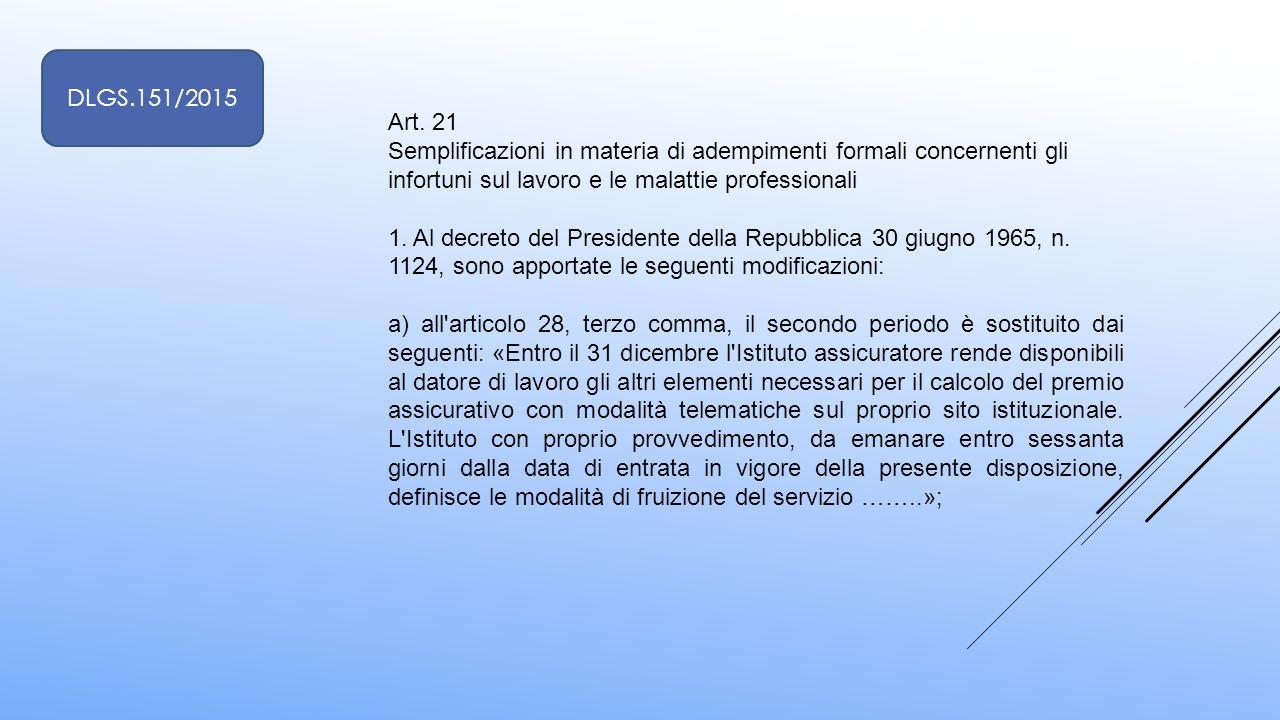 Art. 21 Semplificazioni in materia di adempimenti formali concernenti gli infortuni sul lavoro e le malattie professionali 1. Al decreto del President