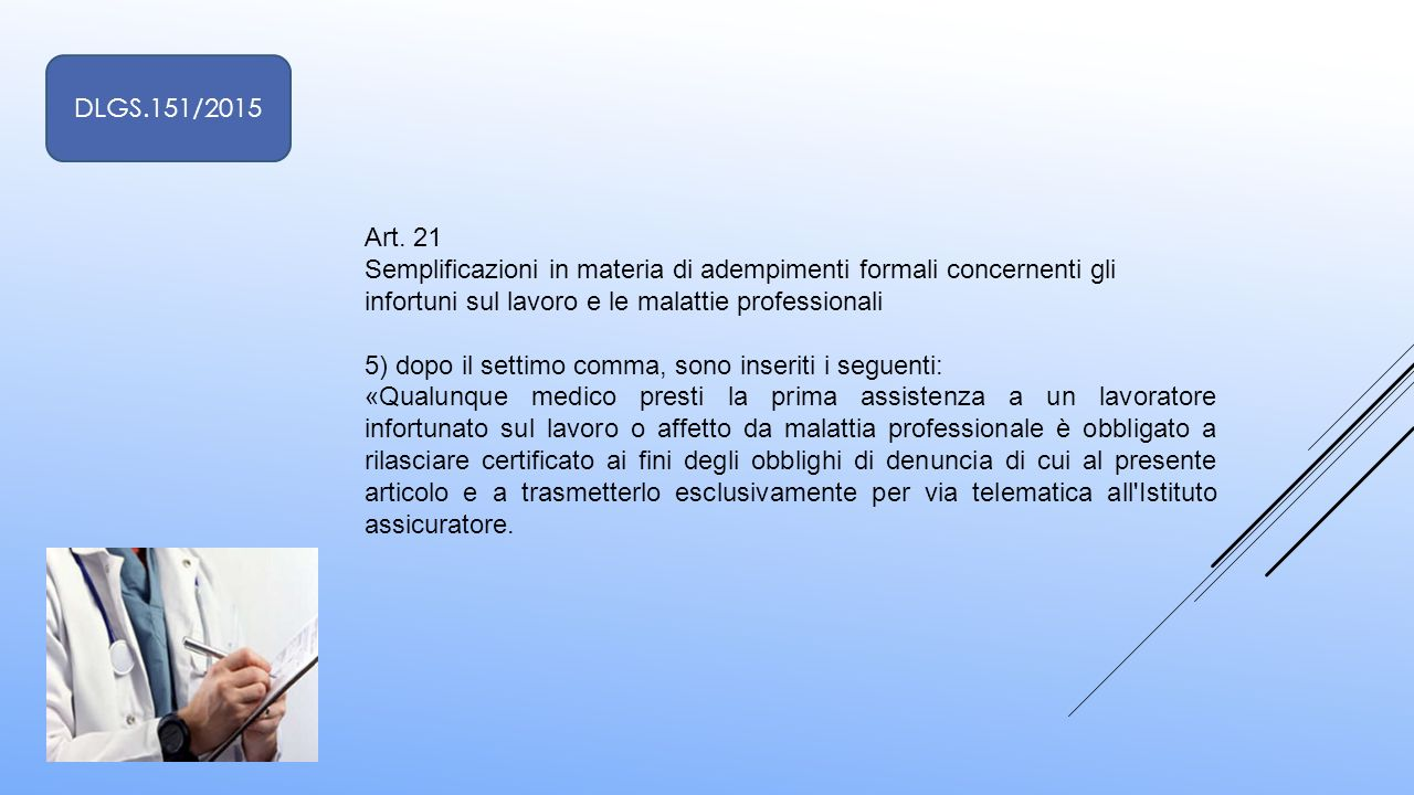 Art. 21 Semplificazioni in materia di adempimenti formali concernenti gli infortuni sul lavoro e le malattie professionali 5) dopo il settimo comma, s