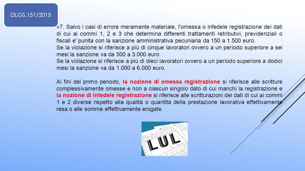 «7. Salvo i casi di errore meramente materiale, l'omessa o infedele registrazione dei dati di cui ai commi 1, 2 e 3 che determina differenti trattamen