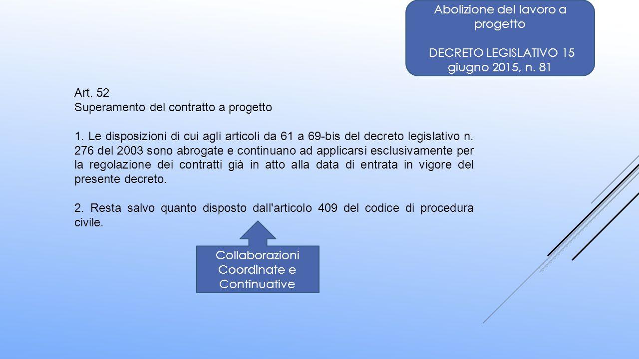 Art. 52 Superamento del contratto a progetto 1. Le disposizioni di cui agli articoli da 61 a 69-bis del decreto legislativo n. 276 del 2003 sono abrog