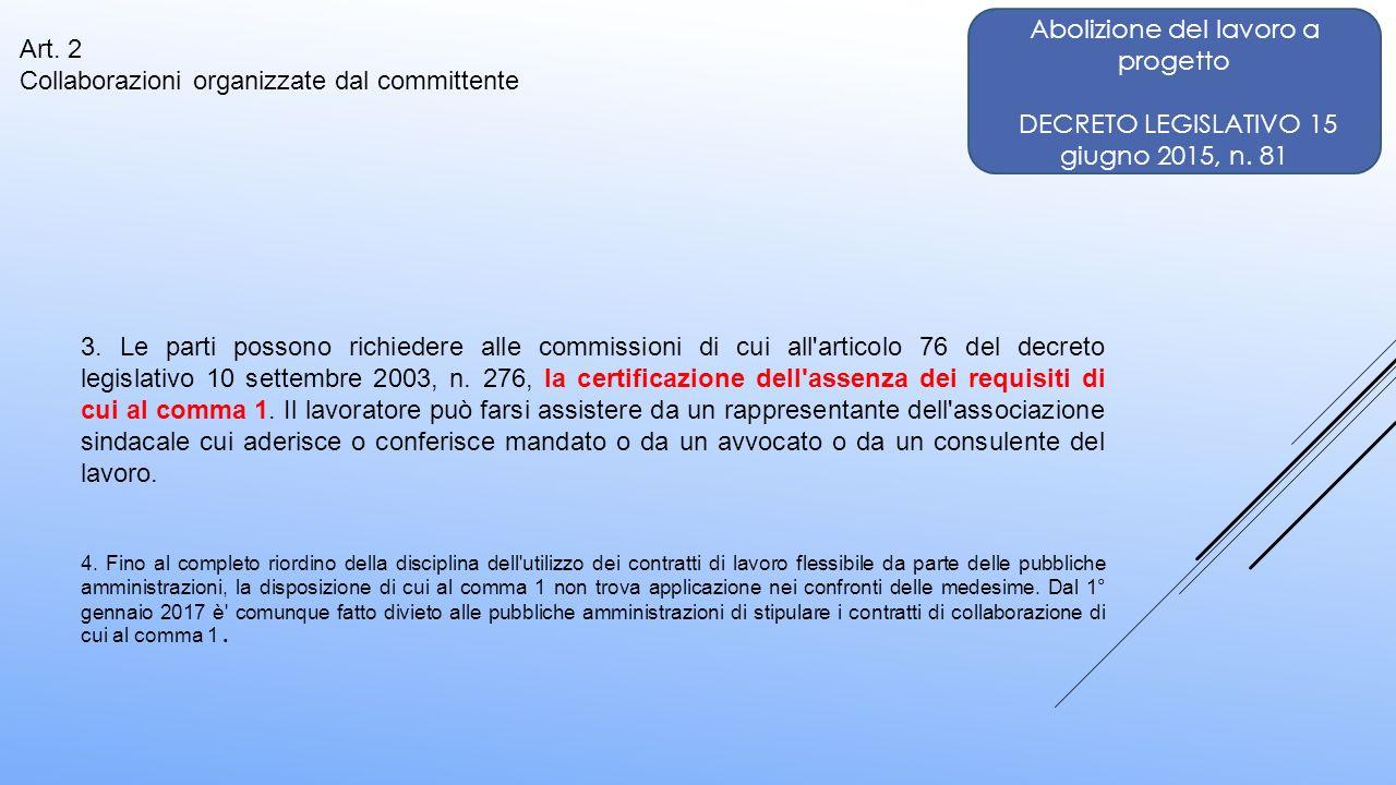 Art. 2 Collaborazioni organizzate dal committente 3. Le parti possono richiedere alle commissioni di cui all'articolo 76 del decreto legislativo 10 se