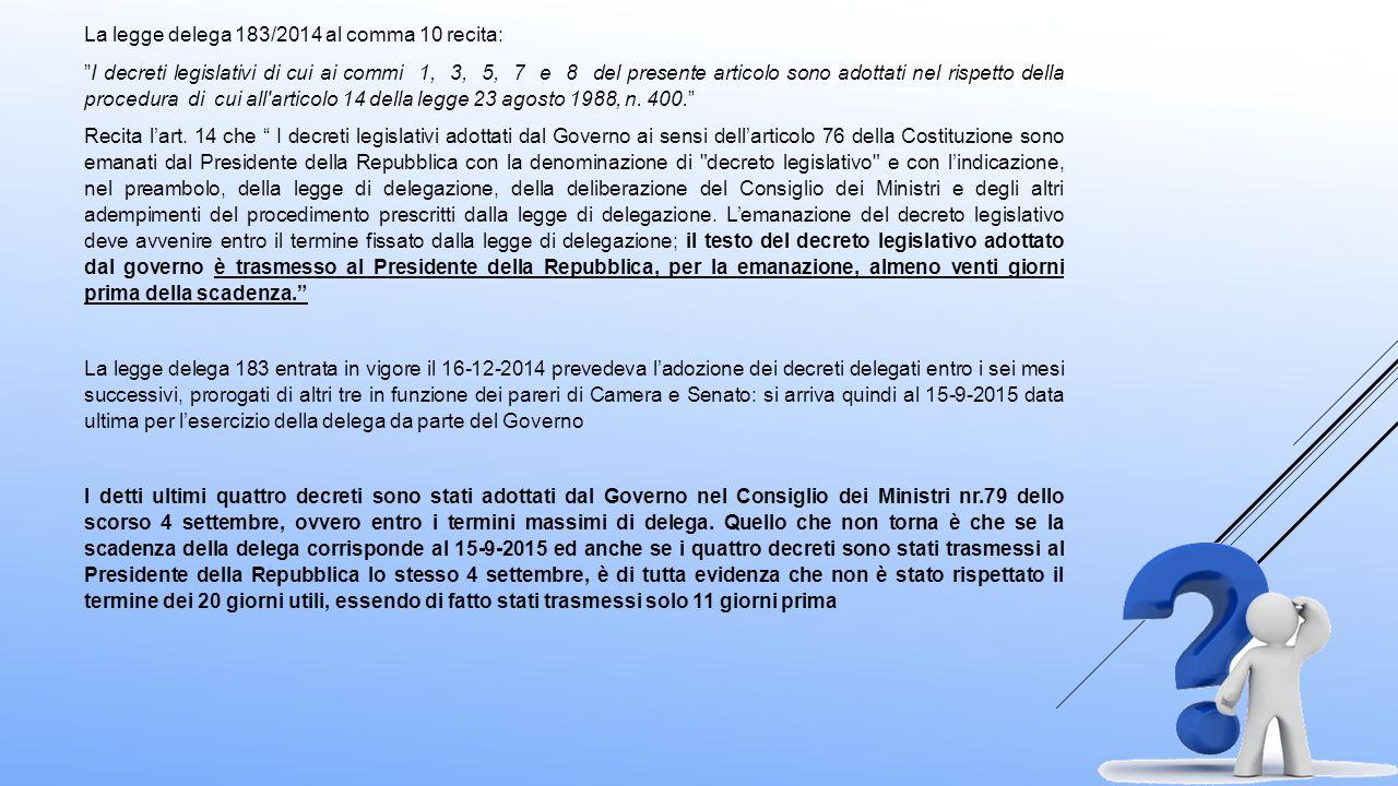 """La legge delega 183/2014 al comma 10 recita: """"I decreti legislativi di cui ai commi 1, 3, 5, 7 e 8 del presente articolo sono adottati nel rispetto de"""