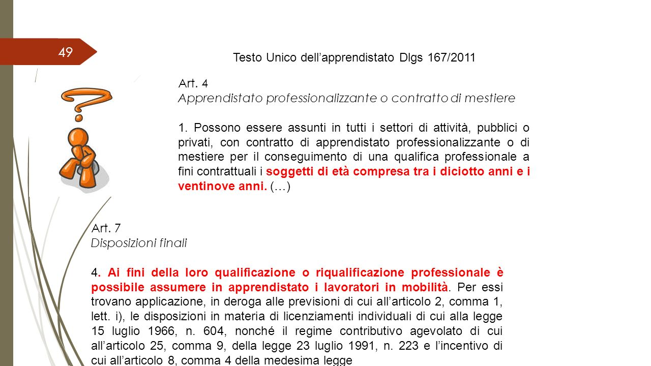 49 Testo Unico dell'apprendistato Dlgs 167/2011 Art. 4 Apprendistato professionalizzante o contratto di mestiere 1. Possono essere assunti in tutti i