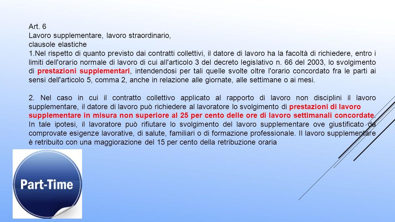 Art. 6 Lavoro supplementare, lavoro straordinario, clausole elastiche 1.Nel rispetto di quanto previsto dai contratti collettivi, il datore di lavoro