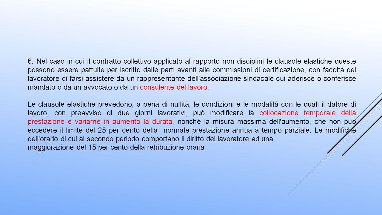 6. Nel caso in cui il contratto collettivo applicato al rapporto non disciplini le clausole elastiche queste possono essere pattuite per iscritto dall