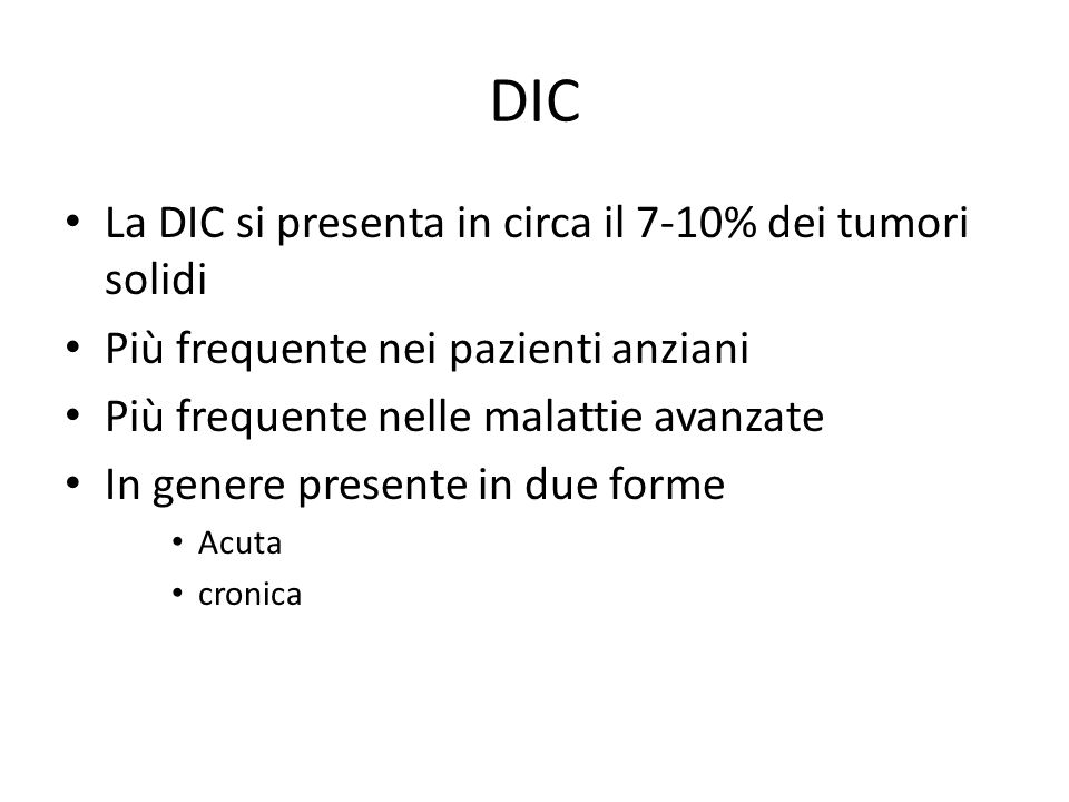 DIC La DIC si presenta in circa il 7-10% dei tumori solidi Più frequente nei pazienti anziani Più frequente nelle malattie avanzate In genere presente