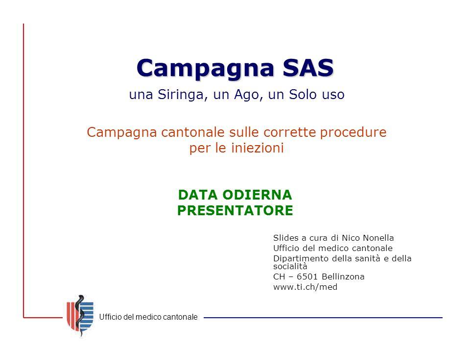 Ufficio del medico cantonale Campagna SAS Slides a cura di Nico Nonella Ufficio del medico cantonale Dipartimento della sanità e della socialità CH –