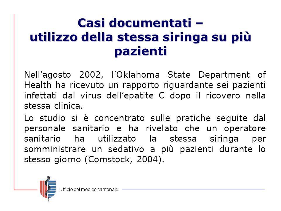 Ufficio del medico cantonale Casi documentati – utilizzo della stessa siringa su più pazienti Nell'agosto 2002, l'Oklahoma State Department of Health
