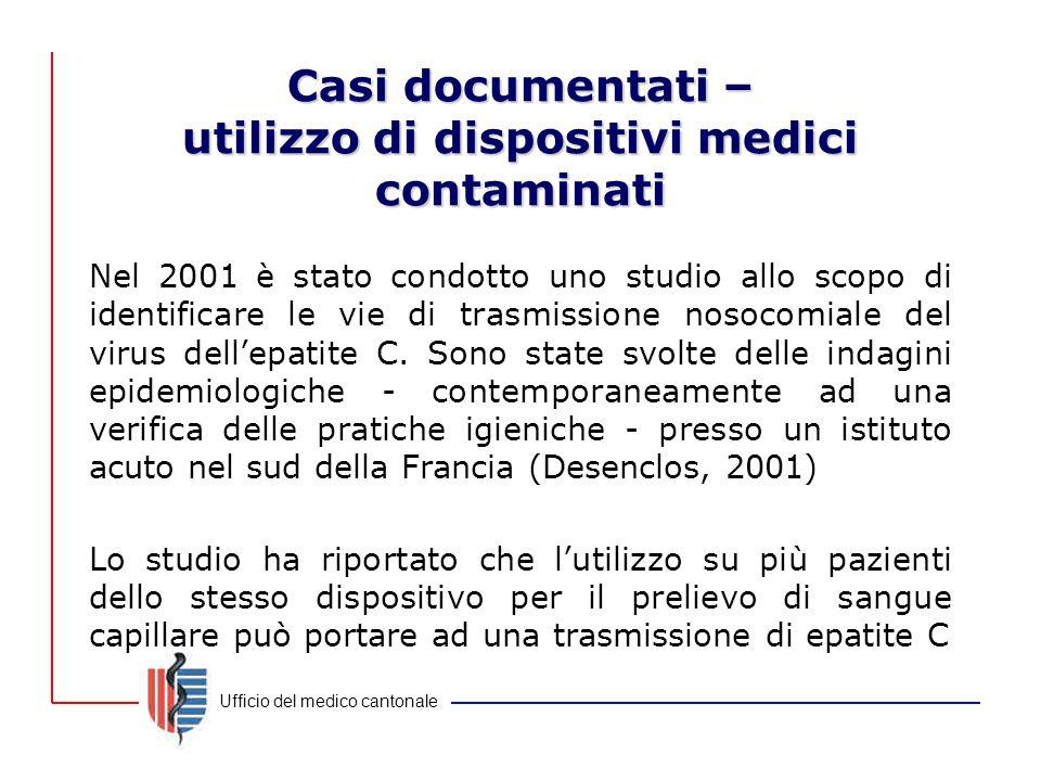 Ufficio del medico cantonale Casi documentati – utilizzo di dispositivi medici contaminati Nel 2001 è stato condotto uno studio allo scopo di identifi