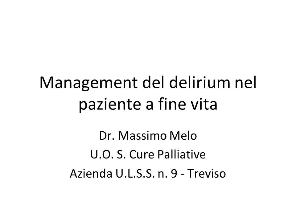 Management del delirium nel paziente a fine vita Dr. Massimo Melo U.O. S. Cure Palliative Azienda U.L.S.S. n. 9 - Treviso