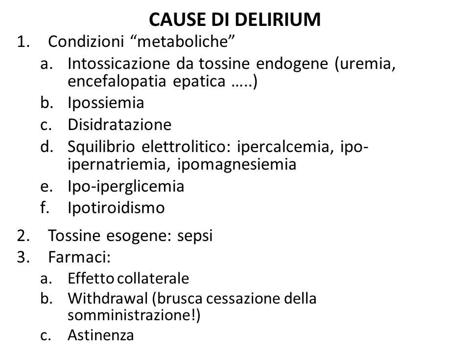 "CAUSE DI DELIRIUM 1.Condizioni ""metaboliche"" a.Intossicazione da tossine endogene (uremia, encefalopatia epatica …..) b.Ipossiemia c.Disidratazione d."