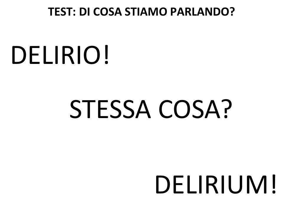 TEST: DI COSA STIAMO PARLANDO? DELIRIO! DELIRIUM! STESSA COSA?