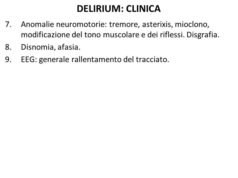 DELIRIUM: CLINICA 7.Anomalie neuromotorie: tremore, asterixis, mioclono, modificazione del tono muscolare e dei riflessi. Disgrafia. 8.Disnomia, afasi