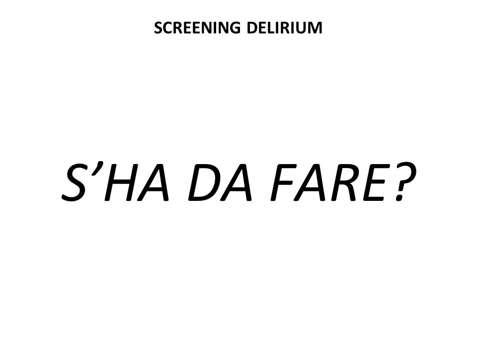 SCREENING DELIRIUM S'HA DA FARE?