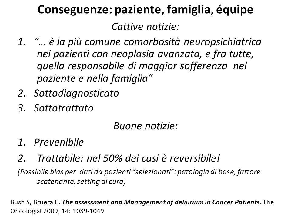 """Conseguenze: paziente, famiglia, équipe Cattive notizie: 1. """"… è la più comune comorbosità neuropsichiatrica nei pazienti con neoplasia avanzata, e fr"""