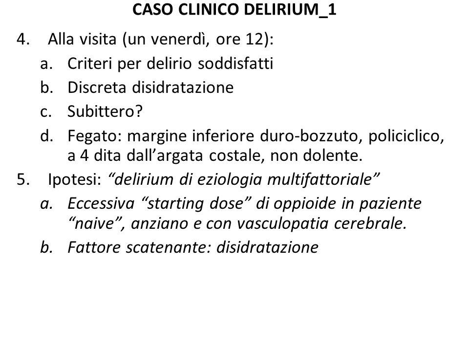 CASO CLINICO DELIRIUM_1 5.Approccio terapeutico: a.Controllo dei sintomi: Promazina 60 mg/die, per os (20 mg x 3/die) b.Controllo dei fattori scatenanti: Riduzione del Fentanyl TTS a 12 ucg/72 h reidratazione e.v.