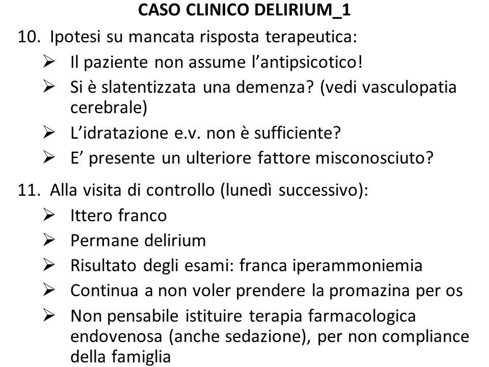 CASO CLINICO DELIRIUM_1 10.Ipotesi su mancata risposta terapeutica:  Il paziente non assume l'antipsicotico!  Si è slatentizzata una demenza? (vedi