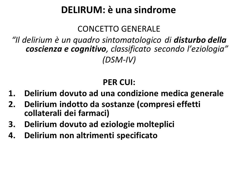 """DELIRUM: è una sindrome CONCETTO GENERALE """"Il delirium è un quadro sintomatologico di disturbo della coscienza e cognitivo, classificato secondo l'ezi"""