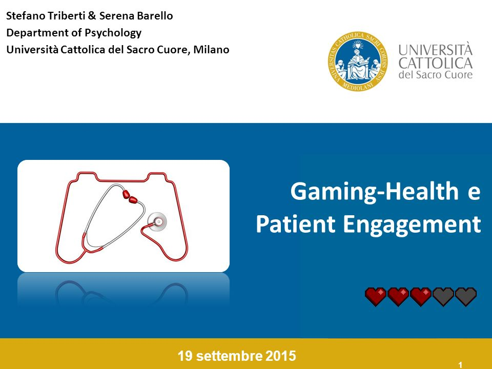 1 Gaming-Health e Patient Engagement 19 settembre 2015 Stefano Triberti & Serena Barello Department of Psychology Università Cattolica del Sacro Cuore, Milano