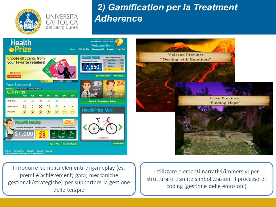 2) Gamification per la Treatment Adherence Introdurre semplici elementi di gameplay (es: premi e achievement; gara; meccaniche gestionali/strategiche)