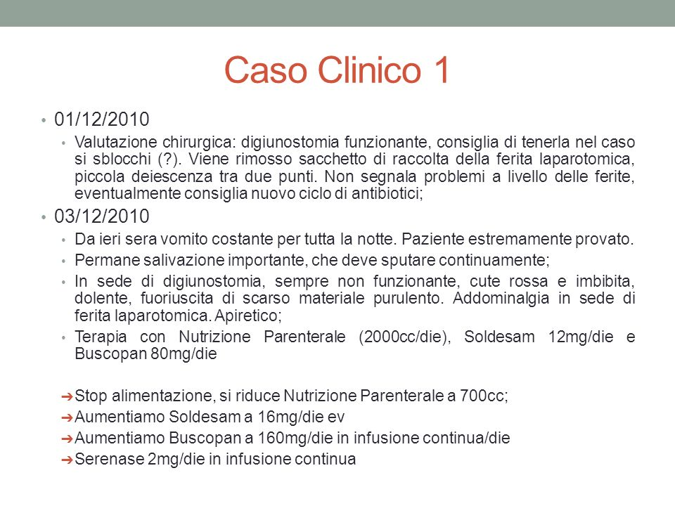 Caso Clinico 1 01/12/2010 Valutazione chirurgica: digiunostomia funzionante, consiglia di tenerla nel caso si sblocchi (?). Viene rimosso sacchetto di