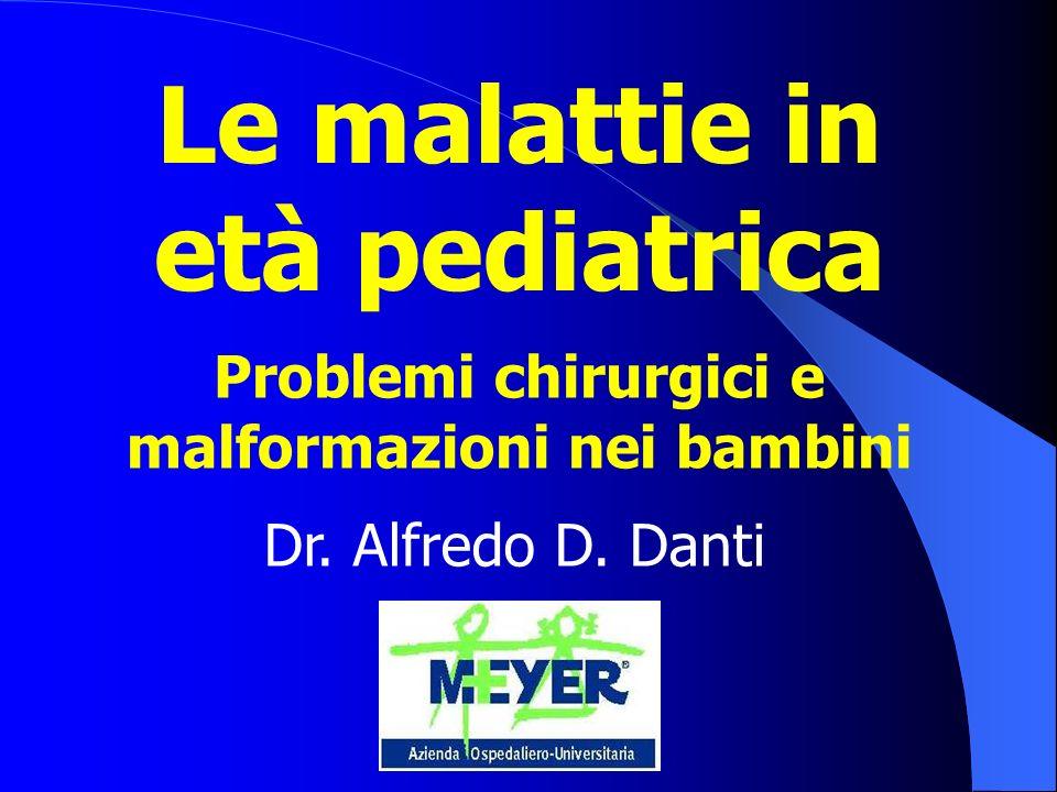 Le malattie in età pediatrica Dr. Alfredo D. Danti Problemi chirurgici e malformazioni nei bambini